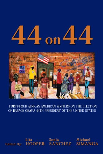44 on 44: Forty-Four African American Writers on the Election of Barack Obama, 44th President of the United States (English and English Edition)