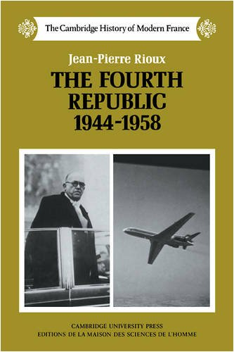 The Fourth Republic, 1944-1958 (The Cambridge History of Modern France)