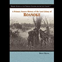 A Primary Source History of the Lost Colony of Roanoke (       UNABRIDGED) by Jake Miller Narrated by Jay Snyder