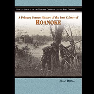 A Primary Source History of the Lost Colony of Roanoke | [Jake Miller]