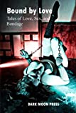 img - for Bound by Love Tales of Love, Sex, and Bondage book / textbook / text book