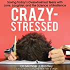 Crazy-Stressed: Saving Today's Overwhelmed Teens with Love, Laughter, and the Science of Resilience Hörbuch von Dr. Michael J. Bradley Gesprochen von: Chris Kayser
