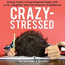 Crazy-Stressed: Saving Today's Overwhelmed Teens with Love, Laughter, and the Science of Resilience Audiobook by Dr. Michael J. Bradley Narrated by Chris Kayser