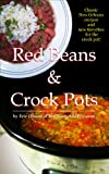 Red Beans And Crock Pots: Classic New Orleans Recipes And New Favorites for the Crock Pot