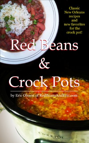 Red Beans And Crock Pots: Classic New Orleans Recipes And New Favorites for the Crock Pot by Eric Olsson
