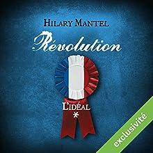 Révolution : L'idéal (Révolution 1) | Livre audio Auteur(s) : Hilary Mantel Narrateur(s) : Xavier Béja