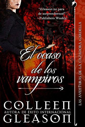 Colleen Gleason - El ocaso de los vampiros (Romance de Vampiros) (Las Aventuras de la Cazadora Gardella 4) (Spanish Edition)