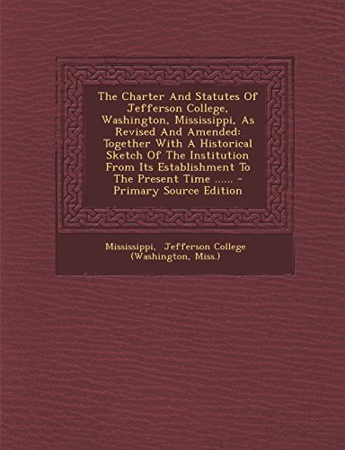The Charter and Statutes of Jefferson College, Washington, Mississippi, as Revised and Amended: Together with a Historical Sketch of the Institution F