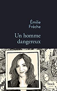 Un homme dangereux : roman, Frèche, Émilie
