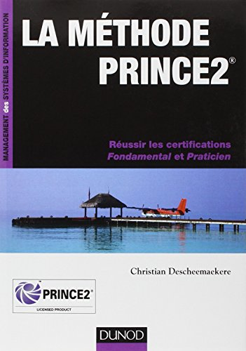 La méthode Prince2 - Réussir les certifications Fondamental et Praticien