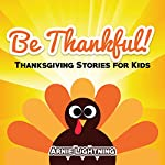 Be Thankful!: Thanksgiving Stories for Kids | Arnie Lightning