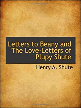 Letters To Beany And The Love Letters Of Plupy Shute