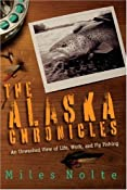 The Alaska Chronicles: An Unwashed View of Life, Work, and Fly Fishing: Miles Nolte: 9780615276328: Amazon.com: Books