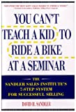 img - for You Can't Teach a Kid to Ride a Bike at a Seminar : The Sandler Sales Institute's 7-Step System for Successful Selling book / textbook / text book