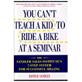 You Can't Teach a Kid to Ride a Bike at a Seminar : The Sandler Sales Institute's 7-Step System for Successful Selling ~ John P. Hayes