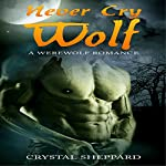 Werewolf Romance: Never Cry Wolf: Contemporary Fantasy Short Story | Crystal Sheppard