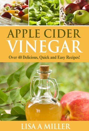 Free Kindle Book : Apple Cider Vinegar: Over 40 Delicious, Quick and Easy Recipes!