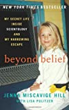 By Jenna Miscavige Hill Beyond Belief: My Secret Life Inside Scientology and My Harrowing Escape