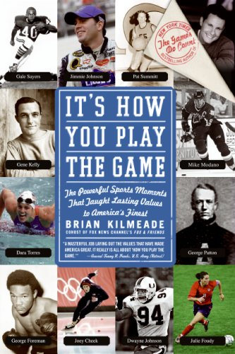 It's How You Play the Game: The Powerful Sports Moments That Taught Lasting Values to America's Finest, Brian Kilmeade