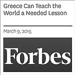 Greece Can Teach the World a Needed Lesson | Steve Forbes