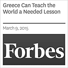 Greece Can Teach the World a Needed Lesson (       UNABRIDGED) by Forbes Narrated by Ken Borgers
