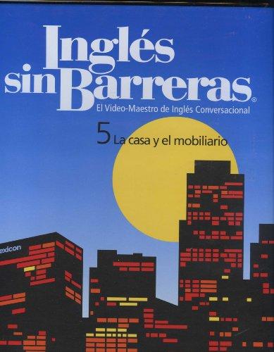 Ingles Sin Barreras: 5 La Casa Y El Mobilario (El Video-Maestro De Ingles Conversaciona, 5)