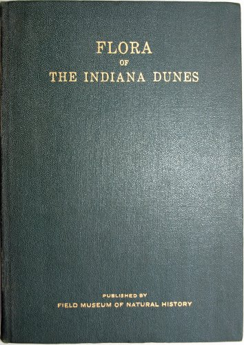 Flora of the Indiana dunes: A handbook of the flowering plants and ferns of the lake Michigan Coast of Indiana and of the Calumet District PDF