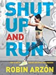 Shut Up and Run: How to Get Up, Lace...