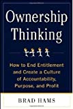 Ownership Thinking: How to End Entitlement and Create a Culture of Accountability, Purpose, and Profit 1st (first) Edition by Hams, Brad published by McGraw-Hill (2011) Hardcover