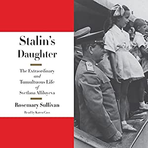 Stalin's Daughter - The Extraordinary and Tumultuous Life of Svetlana Alliluyeva - Rosemary Sullivan