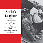 Stalin's Daughter: The Extraordinary and Tumultuous Life of Svetlana Alliluyeva | Rosemary Sullivan