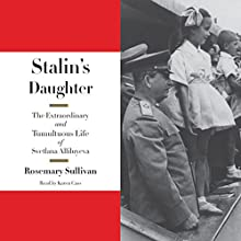 Stalin's Daughter: The Extraordinary and Tumultuous Life of Svetlana Alliluyeva (       UNABRIDGED) by Rosemary Sullivan Narrated by Karen Cass