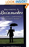 Becoming a Rainmaker: Creating a Downpour of Serious Money