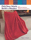 Pick Your Stitch, Build a Blanket: 80 Knit Stitches, Endless Combinations