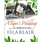 A Tiger's Wedding: My Childhood in Exileby Isla Blair
