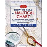 How to Read a Nautical Chart: A Complete Guide to the Symbols, Abbreviations, and Data Displayed on Nautical Chartsby Nigel Calder