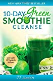 By JJ Smith 10-Day Green Smoothie Cleanse: Lose Up to 15 Pounds in 10 Days!