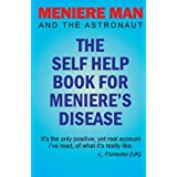 Meniere Man And The Astronaut. The Self Help Book For Meniere's Diseaseby Meniere Man