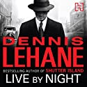 Live by Night (       UNABRIDGED) by Dennis Lehane Narrated by Adam Sims