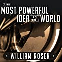 The Most Powerful Idea in the World: A Story of Steam, Industry, and Invention Audiobook by William Rosen Narrated by Michael Prichard