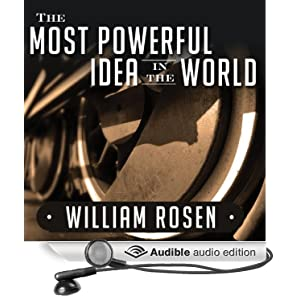 The Most Powerful Idea in the World - A Story of Steam, Industry, and Invention - William Rosen