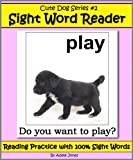 Cute Dog Reader #2 Sight Word Reader - Reading Practice with 100% Sight Words (Teach Your Child To Read)