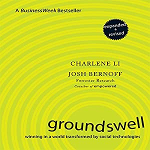 Groundswell - Expanded and Revised Edition: Winning in a World Transformed by Social Technologies | [Charlene Li, Josh Bernoff]