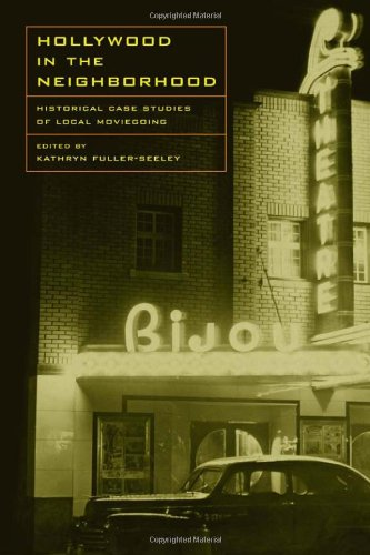 Hollywood In The Neighborhood: Historical Case Studies Of Local Moviegoing front-813831
