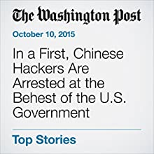 In a First, Chinese Hackers Are Arrested at the Behest of the U.S. Government (       UNABRIDGED) by Ellen Nakashi, Adam Goldman Narrated by Jill Melancon
