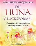 Die Huna-Glücksformel - Entdecke die hawaiianische Leichtigkeit des Lebens