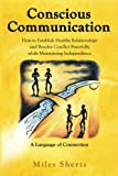 Conscious Communication: How to Establish Healthy Relationships and Resolve Conflict Peacefully while Maintaining Independence