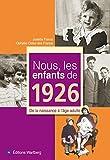 echange, troc Josette Fraval, Ophélie Colas des Francs - Nous, les enfants de 1926 : De la naissance à l'âge adulte