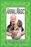Animal Magic (0578076993) by Mark Rosenthal