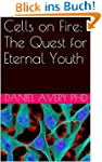 Cells on Fire: The Quest for Eternal...